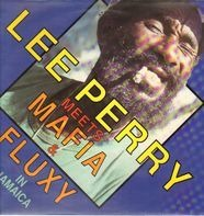 Lee Perry & The Upsetters / Mafia & Fluxy - Lee Perry Meets Mafia & Fluxy In Jamaica