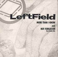 Leftfield - More Than I Know / Not Forgotten
