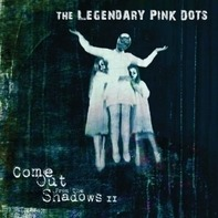 Legendary Pink Dots - Come Out..