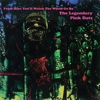 Legendary Pink Dots - From Here You'll..