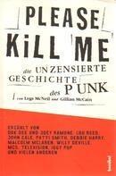Legs McNeil, Gillian McCain - Please Kill Me: Die unzensierte Geschichte des Punk