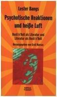 Lester Bangs - Psychotische Reaktionen und heiße Luft: Rock'n'Roll als Literatur und Literatur als Rock'n'Roll