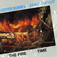 Lester Bowie's Brass Fantasy - The Fire This Time
