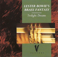 Lester Bowie's Brass Fantasy - Twilight Dreams