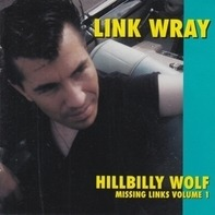 Link Wray - Hillbilly Wolf -Missing..