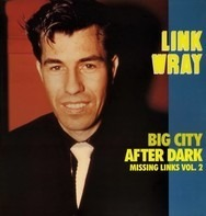 Link Wray - Missing Links Vol. 2 - Big City After Dark