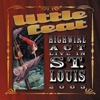 Little Feat - Highwire Act - Live In St. Louis 2003