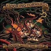 LOOKING FORWARD - Down with the Ship