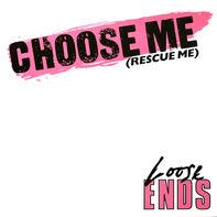 Loose Ends - Choose Me (Rescue Me)