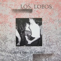 Los Lobos - ... And A Time To Dance