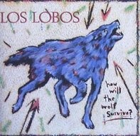 Los Lobos - How Will the Wolf Survive?