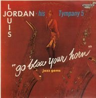 Louis Jordan & His Tympany Five - Go Blow Your Horn