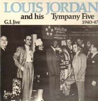 Louis Jordan & His Tympany Five - G.I. Jive 1940-47