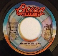 Louis Love - Whatcha Do To Me