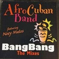 Love Childs Afro Cuban Blues Band Featuring Noey Matos - Bang Bang (The Mixes)