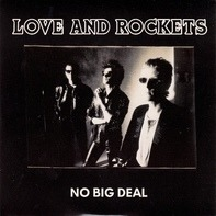 Love And Rockets - No Big Deal