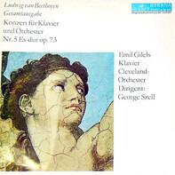 Ludwig van Beethoven - Emil Gilels , The Cleveland Orchestra , George Szell - Konzert Für Klavier Und Orchester Nr. 5 Es-dur Op. 73