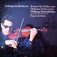 Beethoven/ W. Schneiderhan , Berliner Philharmoniker, Eugen Jochum - Konzert Für Violine Und Orchester D-dur Op. 61