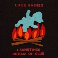Luke Haines - I Sometimes Dream Of Glue (strictly Ltd.Edition)