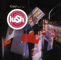 Lush - Ciao!Best Of