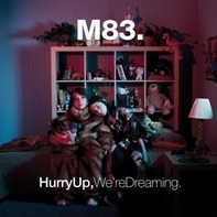 M83 - Hurry Up,We're Dreaming