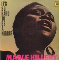 Mable Hillery - It's So Hard To Be A Nigger