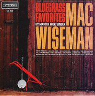 Mac Wiseman - Bluegrass Favorites By Master Folk Singer Mac Wiseman
