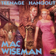 Mac Wiseman - Teenage Hangout