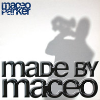 Maceo Parker - Made by Maceo