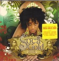 Machel Montano, Bunji Garlin, Edwin Yearwood - Soca Gold 2005