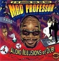 MAD PROFESSOR - AUDIO ILLUSIONS OF DUB