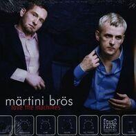 Märtini Brös - Love the Machines