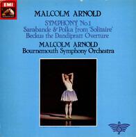 Malcolm Arnold , Bournemouth Symphony Orchestra - Symphony No 1, Sarabande & Polka, Beckus The Dandipratt