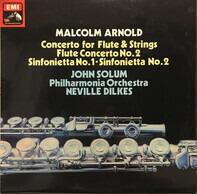 Malcolm Arnold , John Solum , Neville Dilkes , Philharmonia Orchestra - Concerto For Flute & Strings, Op 45; Flute Concerto No 2, Op 111; Sinfonietta No 1, Op 48; Sinfonie