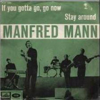 Manfred Mann - If You Gotta Go, Go Now / Stay Around
