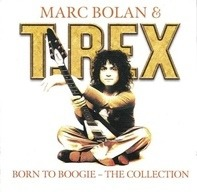 Marc Bolan & T. Rex - Born To Boogie - The Collection