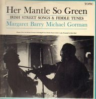 Margaret Barry , Michael Gorman - Her Mantle So Green - Irish Street Songs & Fiddle Tunes