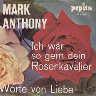 Mark Anthony - Ich Wär So Gern Dein Rosenkavalier / Worte Von Liebe