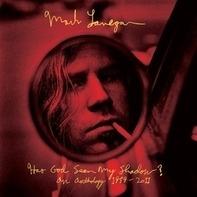 Mark Lanegan - Has God Seen My Shadow?