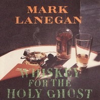 Mark Lanegan - Whiskey for the Holy Ghost