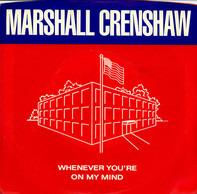 Marshall Crenshaw - Whenever You're On My Mind / Jungle Rock