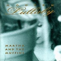 Martha and the Muffins - Modern Lullabye