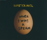 Master Wel - When I Was a Sperm