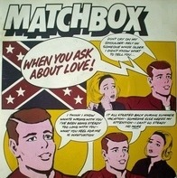 Matchbox - When You Ask About Love