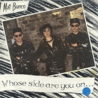 Matt Bianco - Whose Side Are You On...