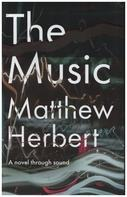 Matthew Herbert - The Music: A Novel Through Sound