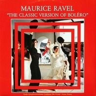 Maurice Ravel - The Classic Version Of Boléro