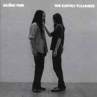 Maximo Park - Our Earthly Pleasure