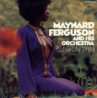 Maynard Ferguson And His Orchestra - Color Me Wild