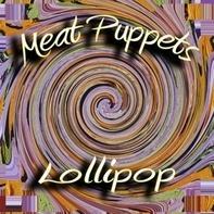 Meat Puppets - Lollipop